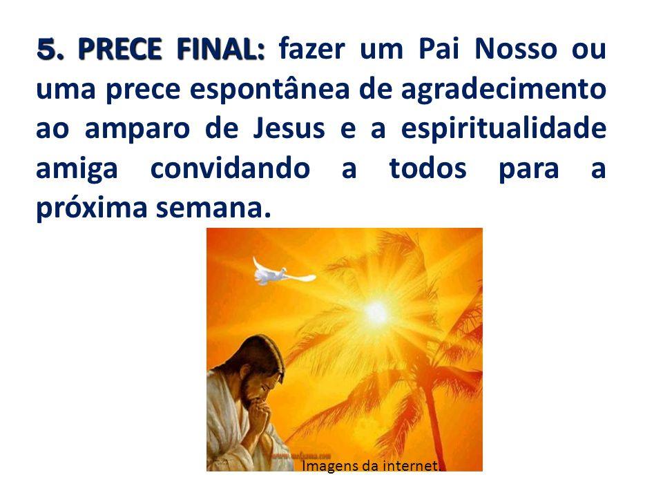 5. PRECE FINAL: fazer um Pai Nosso ou uma prece espontânea de agradecimento ao amparo de Jesus e a espiritualidade amiga convidando a todos para a pró