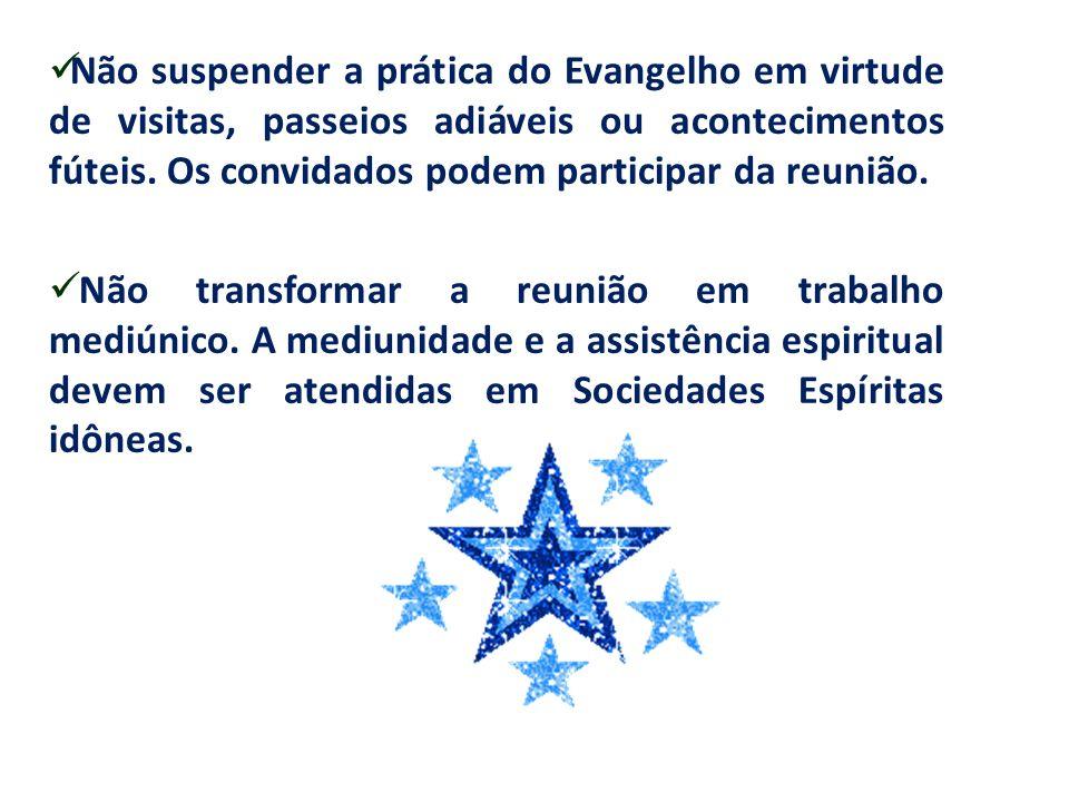 Não suspender a prática do Evangelho em virtude de visitas, passeios adiáveis ou acontecimentos fúteis. Os convidados podem participar da reunião. Não