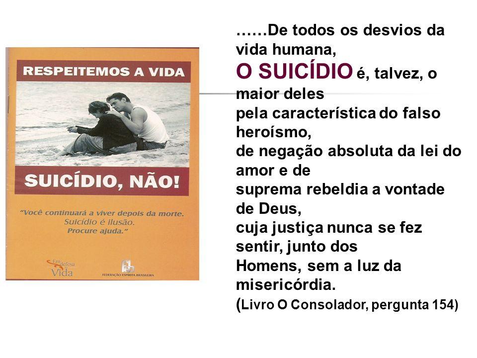 ……De todos os desvios da vida humana, O SUICÍDIO é, talvez, o maior deles pela característica do falso heroísmo, de negação absoluta da lei do amor e