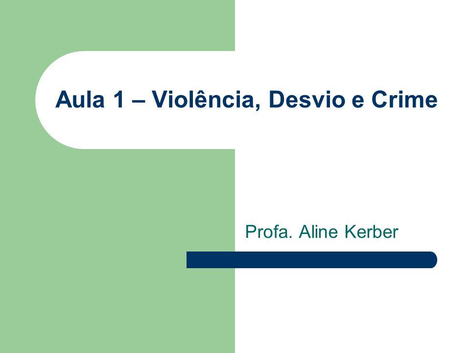 Aula 1 – Violência, Desvio e Crime Profa. Aline Kerber
