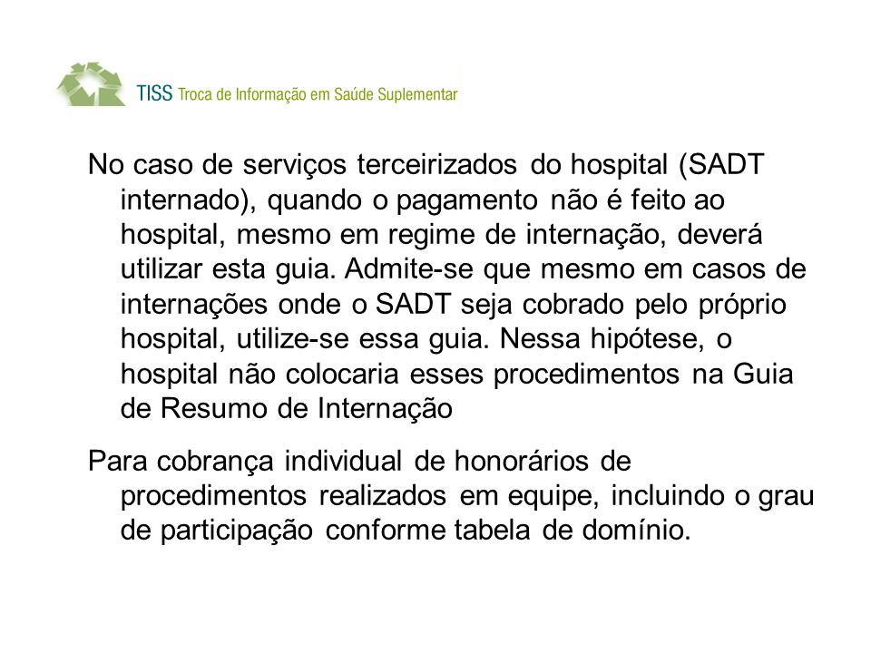 No caso de serviços terceirizados do hospital (SADT internado), quando o pagamento não é feito ao hospital, mesmo em regime de internação, deverá utilizar esta guia.