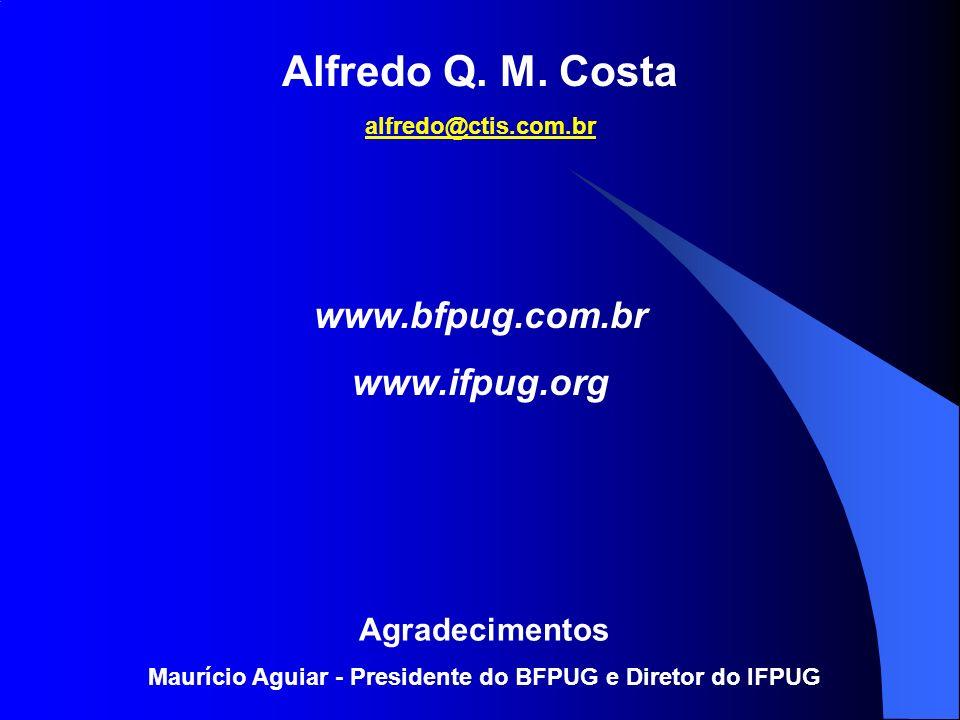 Alfredo Q. M. Costa alfredo@ctis.com.br www.bfpug.com.br www.ifpug.org Agradecimentos Maurício Aguiar - Presidente do BFPUG e Diretor do IFPUG