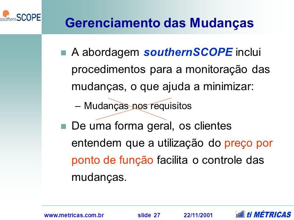 www.metricas.com.br slide 27 22/11/2001 Gerenciamento das Mudanças A abordagem southernSCOPE inclui procedimentos para a monitoração das mudanças, o q