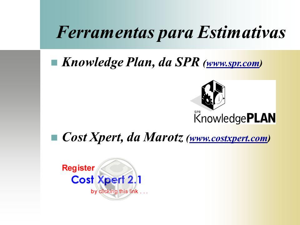 Ferramentas para Estimativas Knowledge Plan, da SPR (www.spr.com) Cost Xpert, da Marotz (www.costxpert.com)
