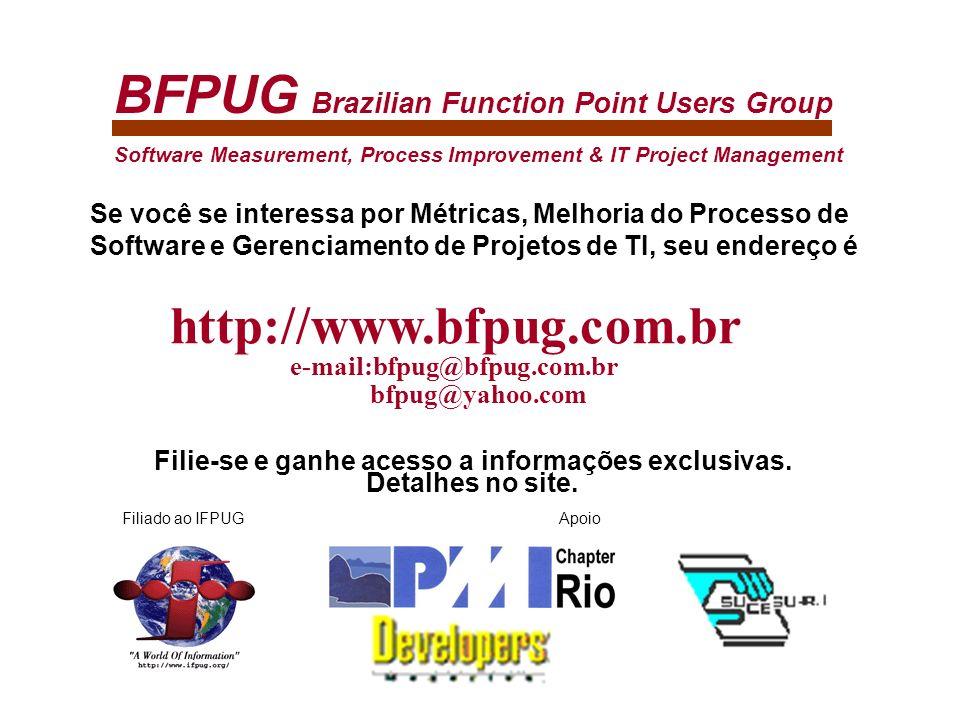 BFPUG Brazilian Function Point Users Group Se você se interessa por Métricas, Melhoria do Processo de Software e Gerenciamento de Projetos de TI, seu endereço é http://www.bfpug.com.br e-mail:bfpug@bfpug.com.br bfpug@yahoo.com Software Measurement, Process Improvement & IT Project Management Filie-se e ganhe acesso a informações exclusivas.