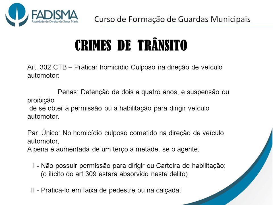 CRIMES DE TRÂNSITO Art. 302 CTB – Praticar homicídio Culposo na direção de veículo automotor: Penas: Detenção de dois a quatro anos, e suspensão ou pr