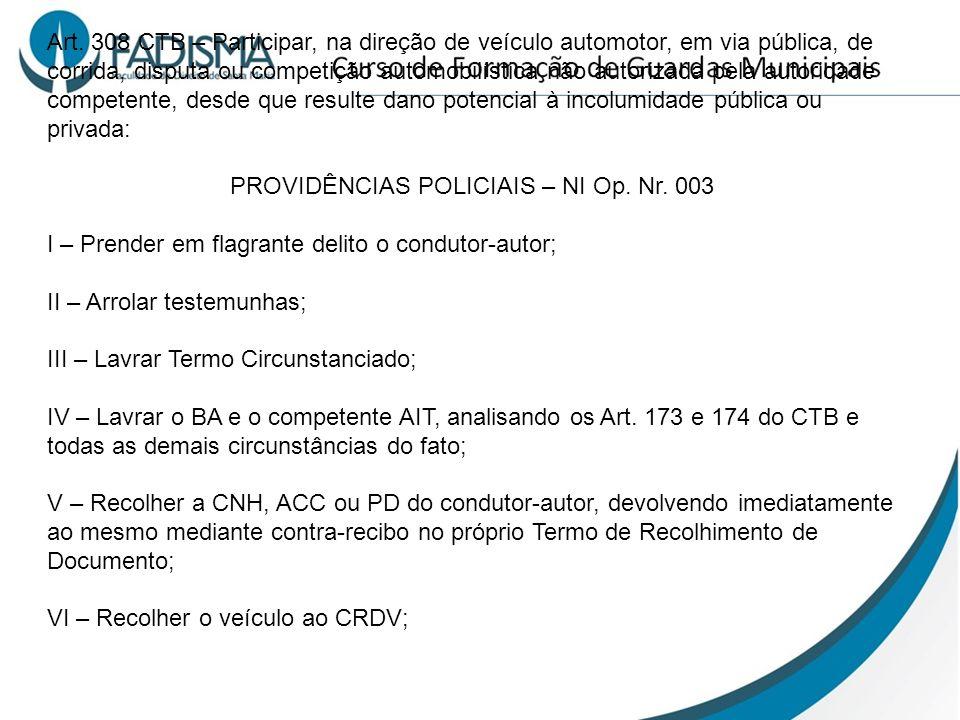 Art. 308 CTB – Participar, na direção de veículo automotor, em via pública, de corrida, disputa ou competição automobilística não autorizada pela auto