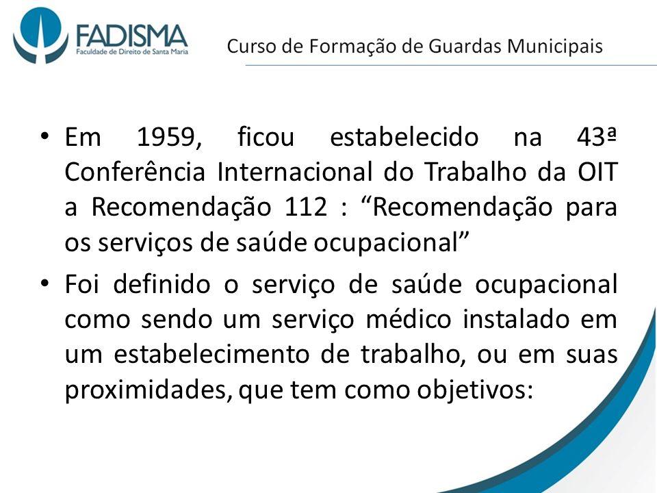 Em 1959, ficou estabelecido na 43ª Conferência Internacional do Trabalho da OIT a Recomendação 112 : Recomendação para os serviços de saúde ocupaciona