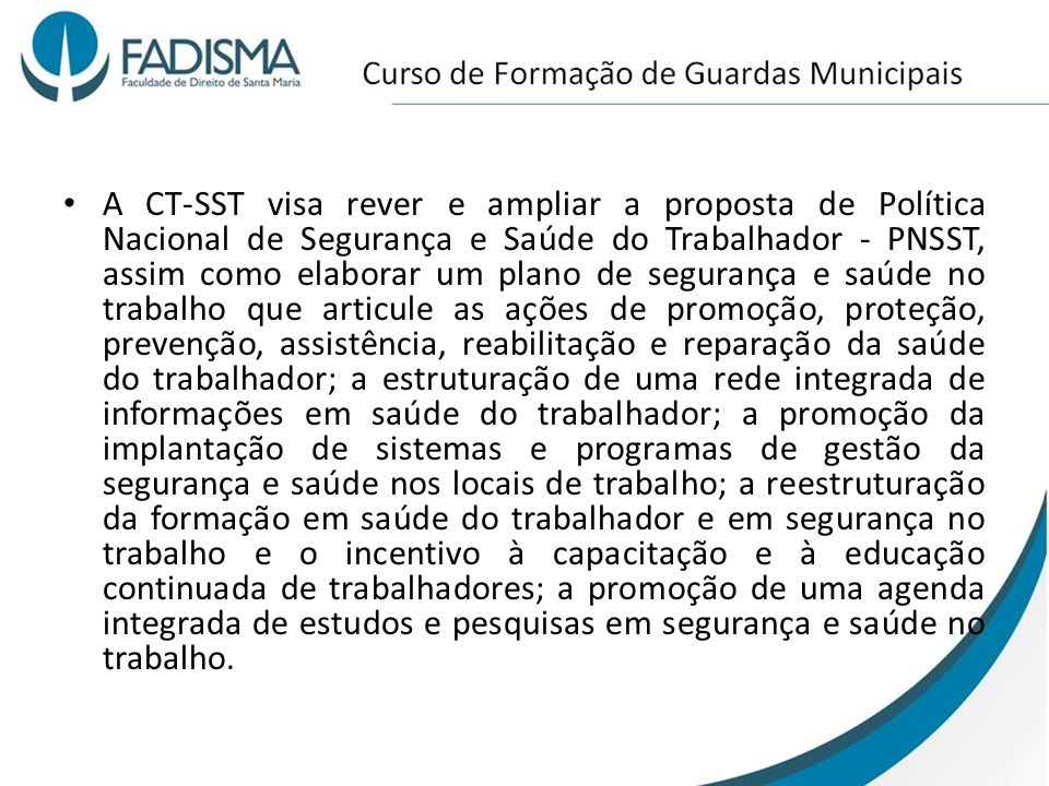 A CT-SST visa rever e ampliar a proposta de Política Nacional de Segurança e Saúde do Trabalhador - PNSST, assim como elaborar um plano de segurança e
