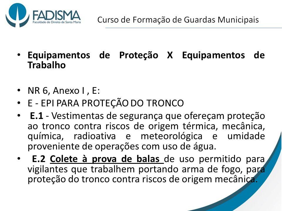 Equipamentos de Proteção X Equipamentos de Trabalho NR 6, Anexo I, E: E - EPI PARA PROTEÇÃO DO TRONCO E.1 - Vestimentas de segurança que ofereçam prot