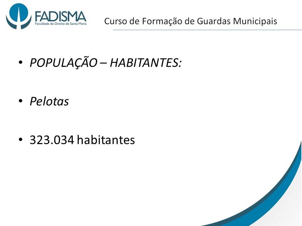 POPULAÇÃO – HABITANTES: Pelotas 323.034 habitantes