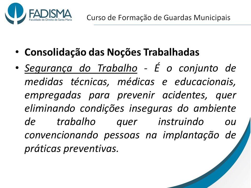 Consolidação das Noções Trabalhadas Segurança do Trabalho - É o conjunto de medidas técnicas, médicas e educacionais, empregadas para prevenir acident