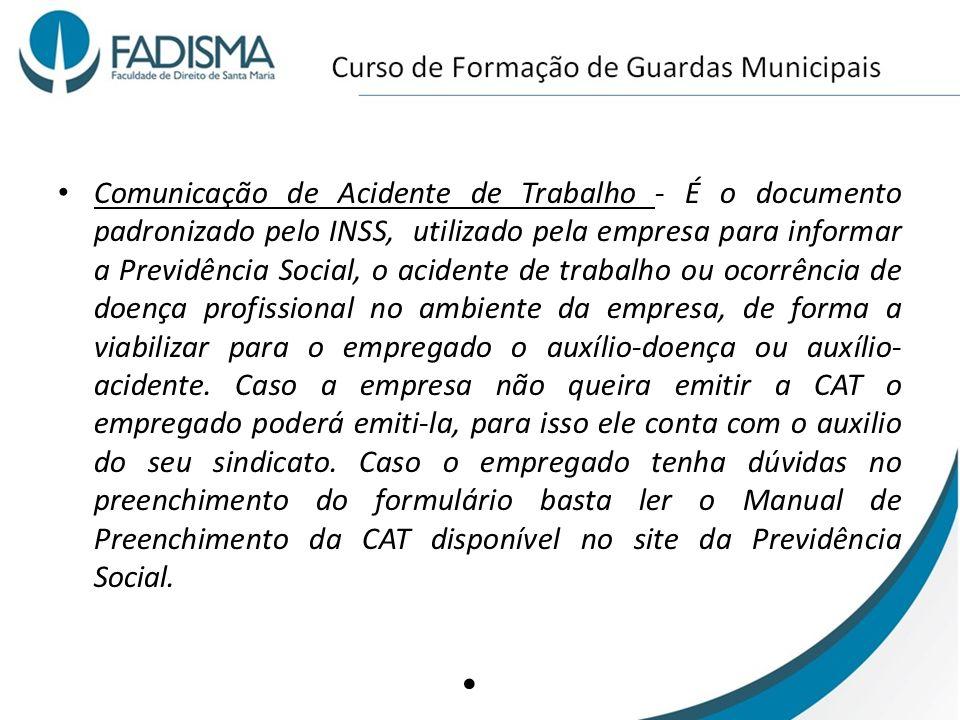 Comunicação de Acidente de Trabalho - É o documento padronizado pelo INSS, utilizado pela empresa para informar a Previdência Social, o acidente de tr
