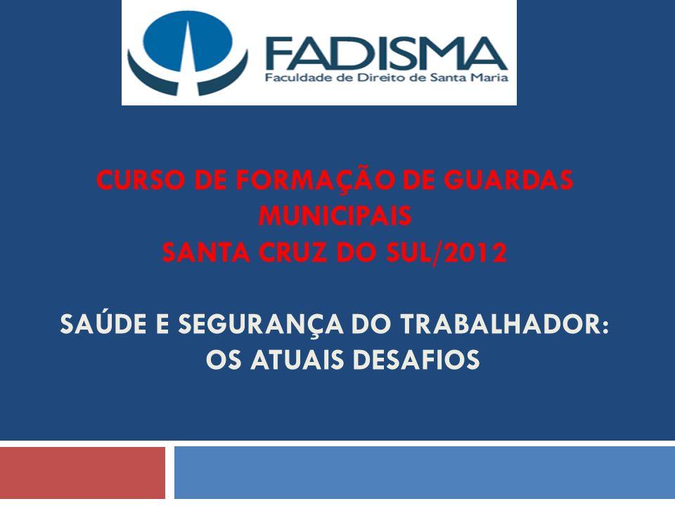 DISCIPLINA: SAÚDE E SEGURANÇA DO TRABALHADOR: OS ATUAIS DESAFIOS PROFª. MS FRANCIELLI FORTES