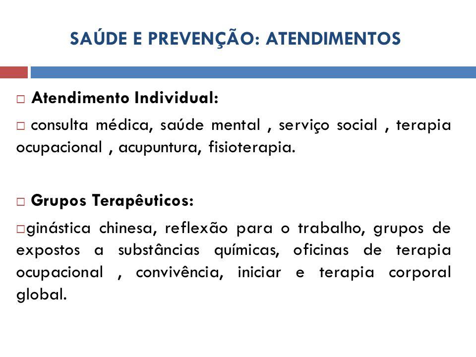 SAÚDE E PREVENÇÃO: ATENDIMENTOS Atendimento Individual: consulta médica, saúde mental, serviço social, terapia ocupacional, acupuntura, fisioterapia.