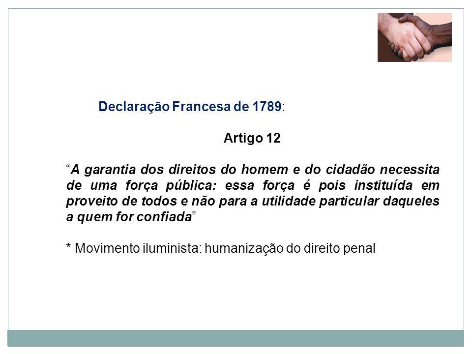 Declaração Francesa de 1789: Artigo 12 A garantia dos direitos do homem e do cidadão necessita de uma força pública: essa força é pois instituída em p