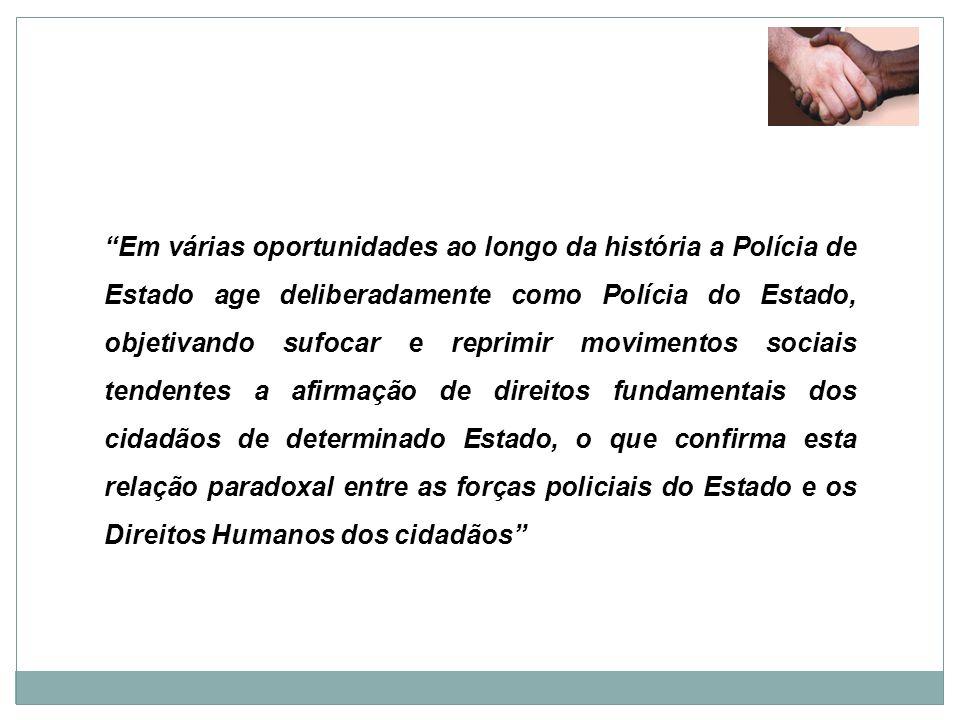 Em várias oportunidades ao longo da história a Polícia de Estado age deliberadamente como Polícia do Estado, objetivando sufocar e reprimir movimentos