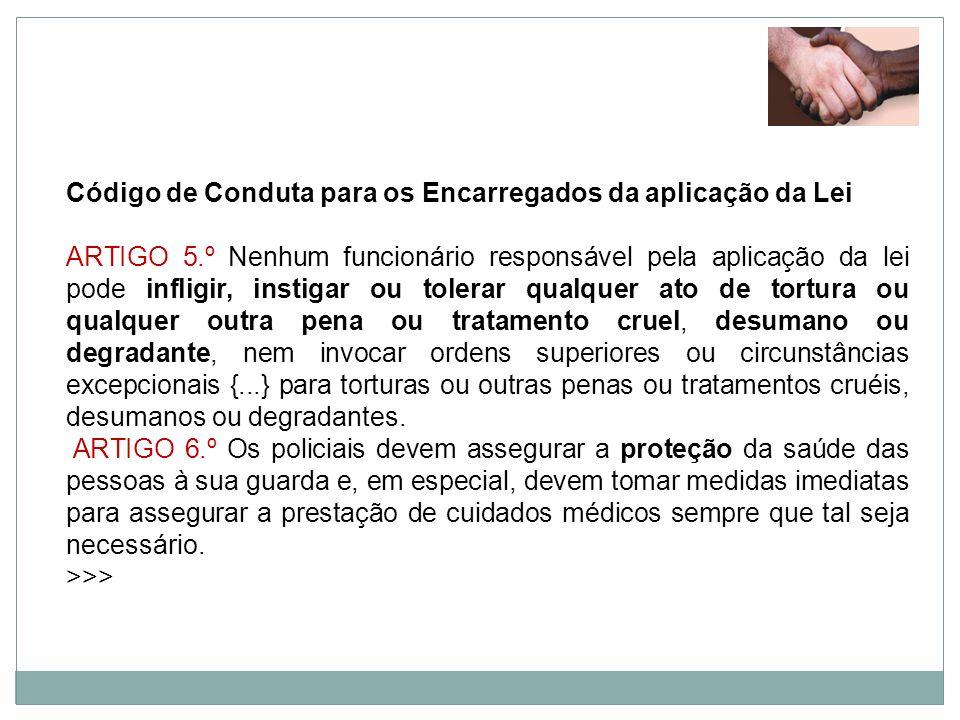 Código de Conduta para os Encarregados da aplicação da Lei ARTIGO 5.º Nenhum funcionário responsável pela aplicação da lei pode infligir, instigar ou