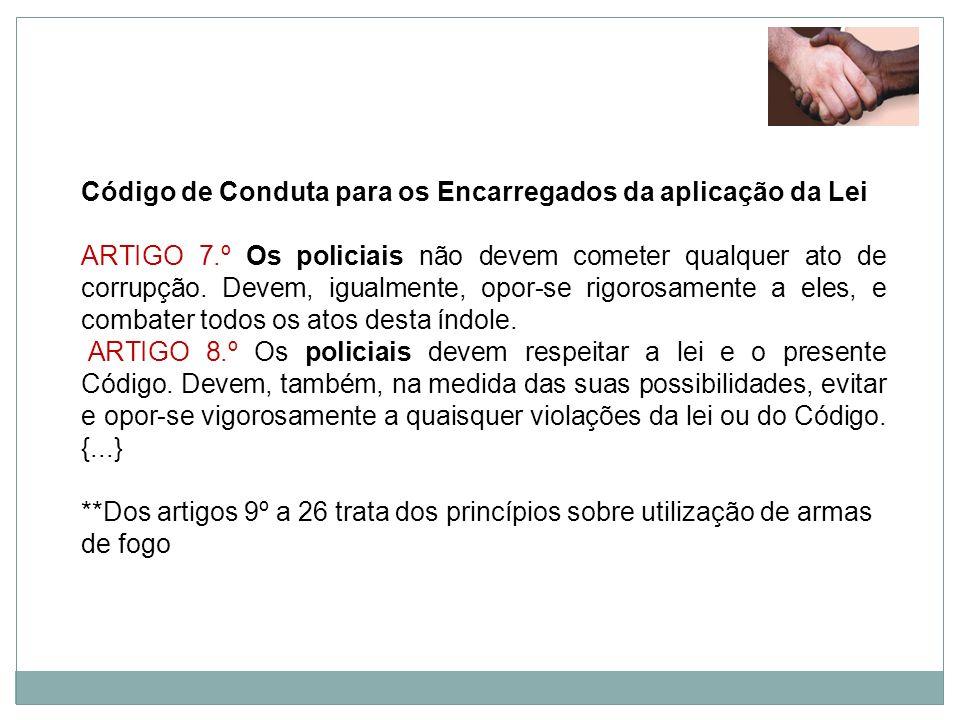 Código de Conduta para os Encarregados da aplicação da Lei ARTIGO 7.º Os policiais não devem cometer qualquer ato de corrupção. Devem, igualmente, opo
