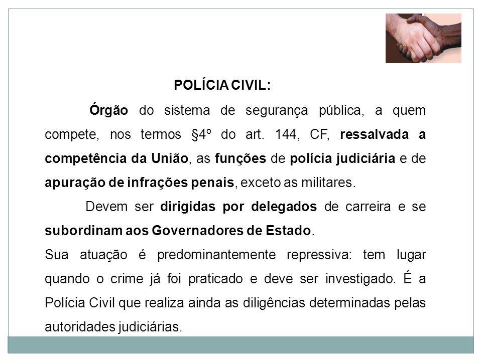 POLÍCIA CIVIL: Órgão do sistema de segurança pública, a quem compete, nos termos §4º do art. 144, CF, ressalvada a competência da União, as funções de