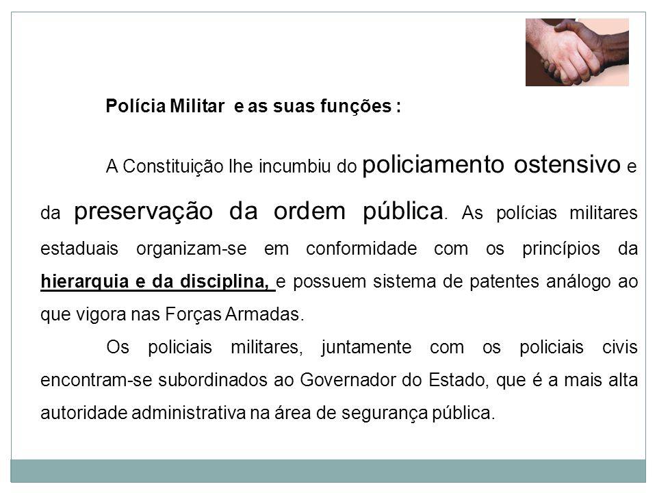Polícia Militar e as suas funções : A Constituição lhe incumbiu do policiamento ostensivo e da preservação da ordem pública. As polícias militares est