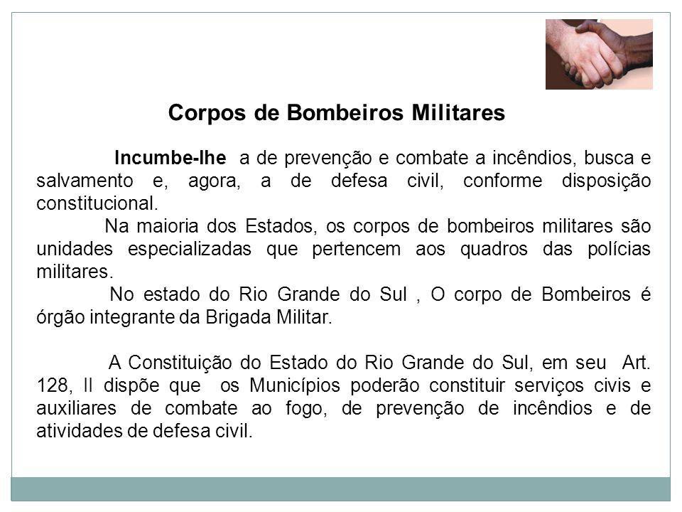 Corpos de Bombeiros Militares Incumbe-lhe a de prevenção e combate a incêndios, busca e salvamento e, agora, a de defesa civil, conforme disposição co