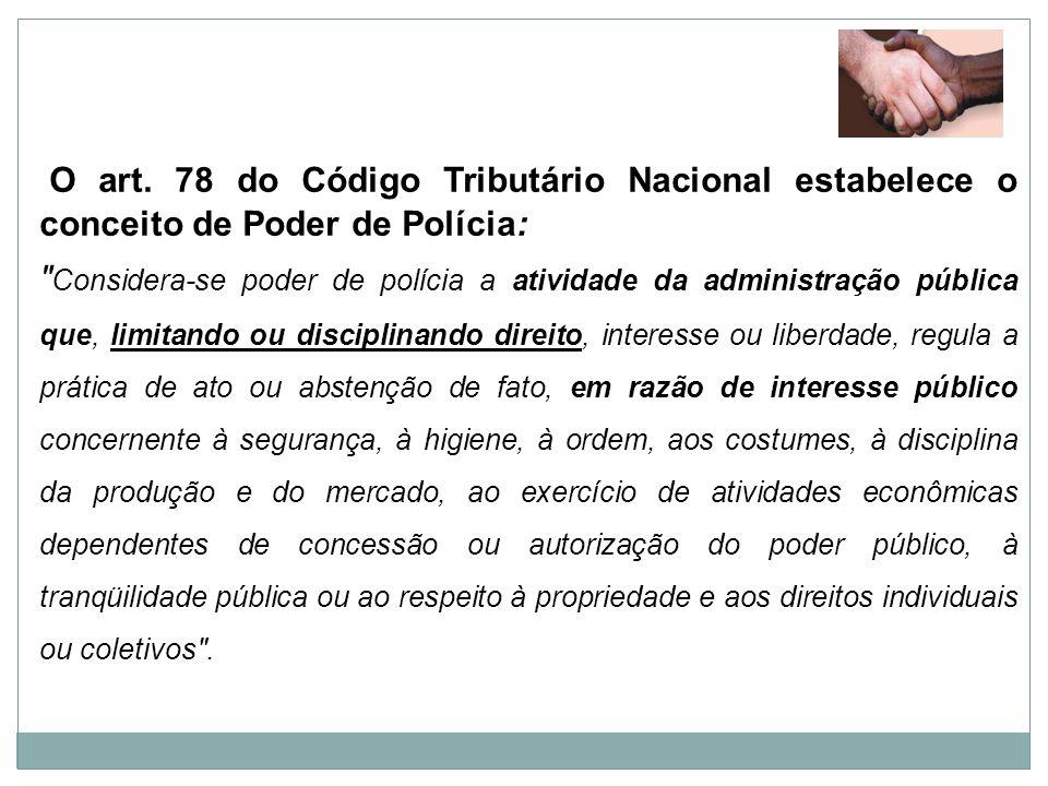 O art. 78 do Código Tributário Nacional estabelece o conceito de Poder de Polícia: