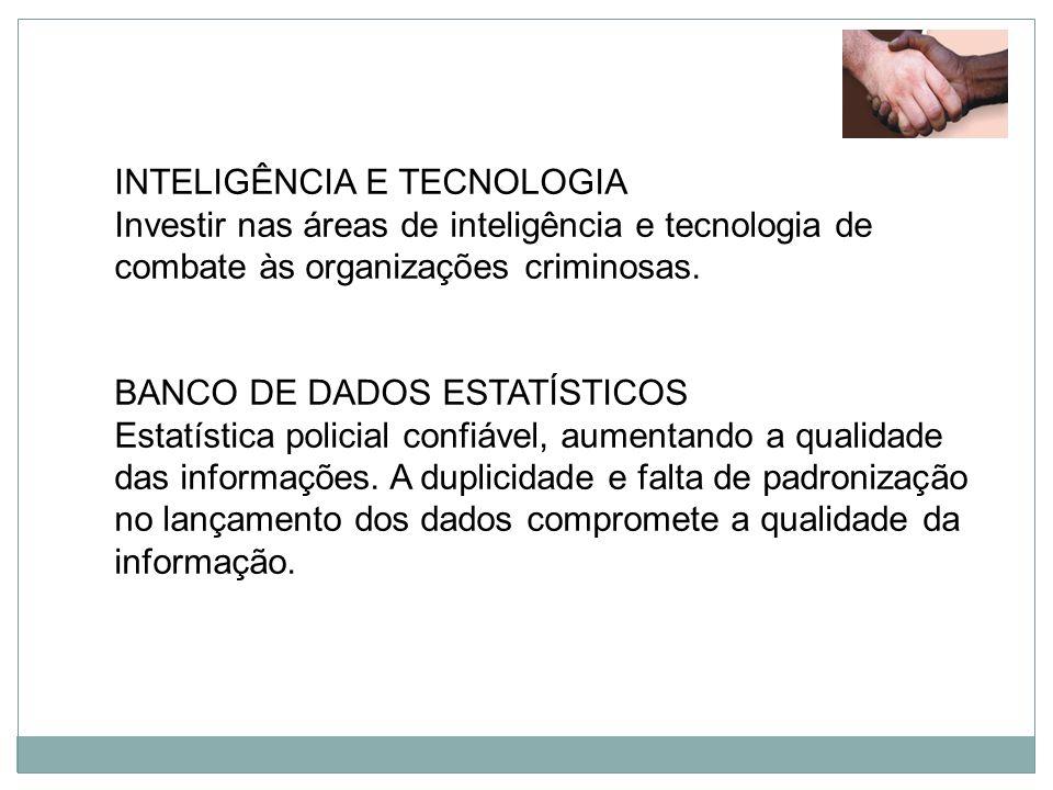 INTELIGÊNCIA E TECNOLOGIA Investir nas áreas de inteligência e tecnologia de combate às organizações criminosas. BANCO DE DADOS ESTATÍSTICOS Estatísti
