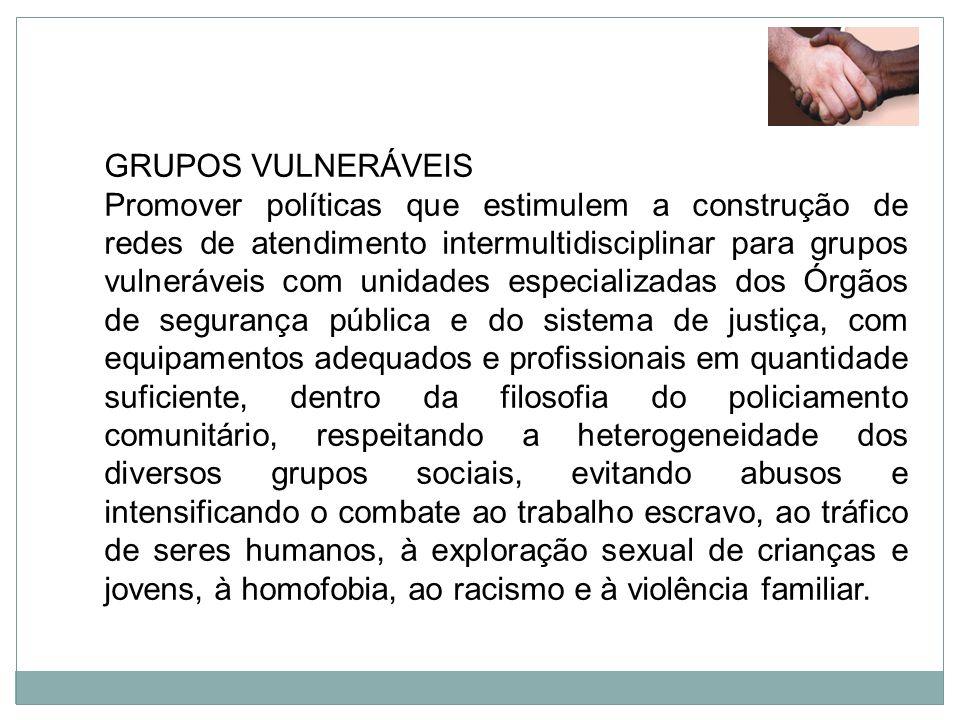 GRUPOS VULNERÁVEIS Promover políticas que estimulem a construção de redes de atendimento intermultidisciplinar para grupos vulneráveis com unidades es