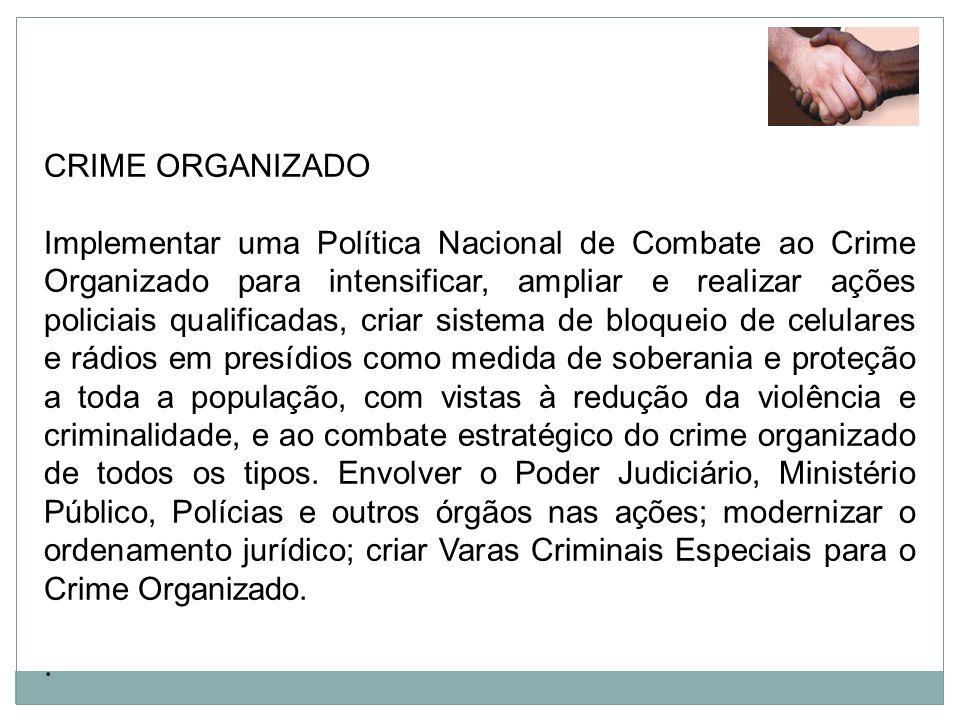 CRIME ORGANIZADO Implementar uma Política Nacional de Combate ao Crime Organizado para intensificar, ampliar e realizar ações policiais qualificadas,