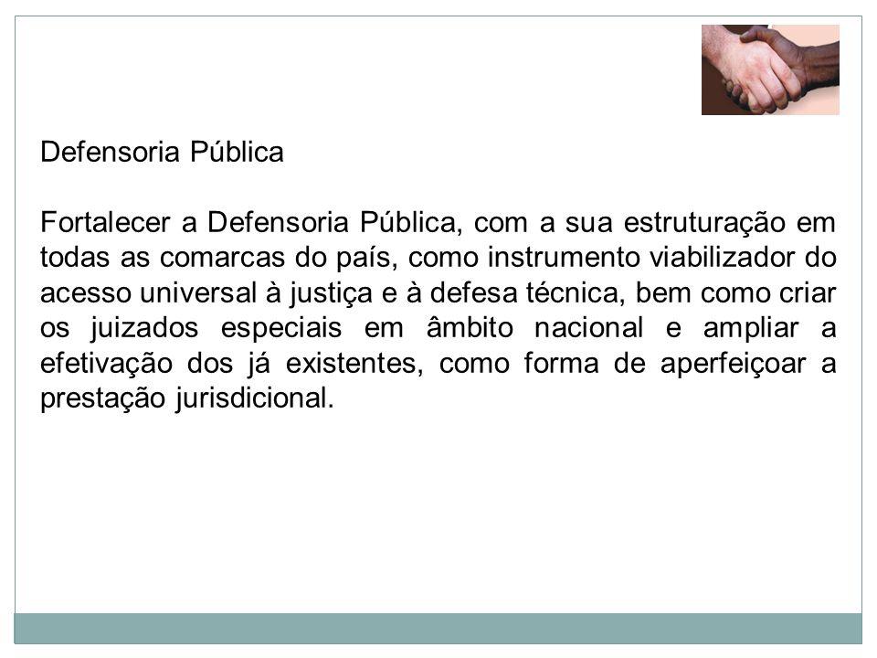 Defensoria Pública Fortalecer a Defensoria Pública, com a sua estruturação em todas as comarcas do país, como instrumento viabilizador do acesso unive
