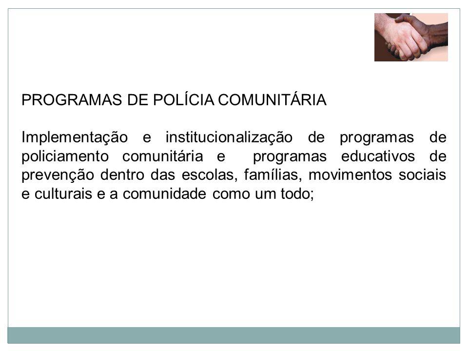 PROGRAMAS DE POLÍCIA COMUNITÁRIA Implementação e institucionalização de programas de policiamento comunitária e programas educativos de prevenção dent