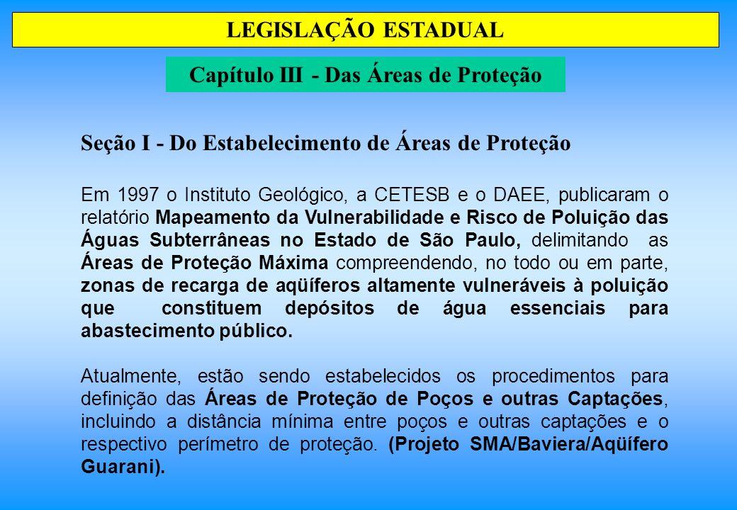 Seção I - Do Estabelecimento de Áreas de Proteção Em 1997 o Instituto Geológico, a CETESB e o DAEE, publicaram o relatório Mapeamento da Vulnerabilida