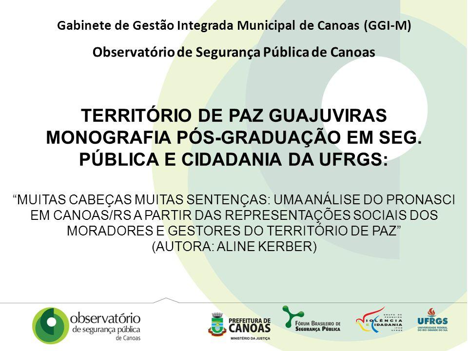 Gabinete de Gestão Integrada Municipal de Canoas (GGI-M) Observatório de Segurança Pública de Canoas TERRITÓRIO DE PAZ GUAJUVIRAS MONOGRAFIA PÓS-GRADU