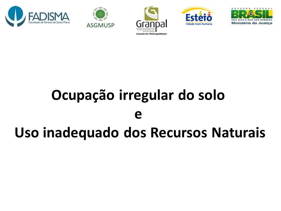 Ocupação irregular do solo e Uso inadequado dos Recursos Naturais