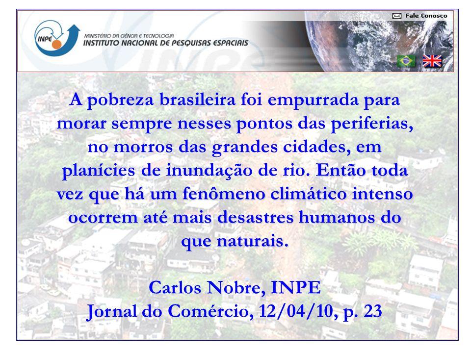 Então toda vez que há um fenômeno climático intenso ocorrem até mais desastres humanos do que naturais. A pobreza brasileira foi empurrada para morar