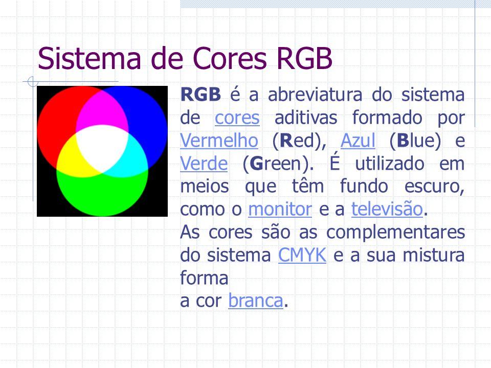 Sistema de Cores RGB RGB é a abreviatura do sistema de cores aditivas formado por Vermelho (Red), Azul (Blue) e Verde (Green). É utilizado em meios qu