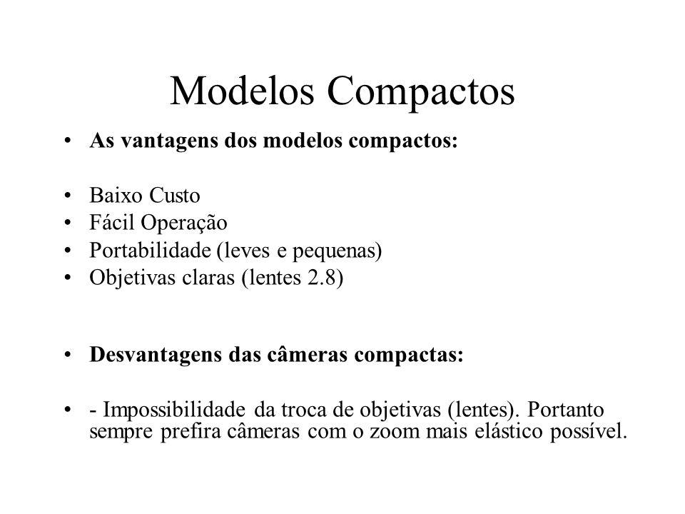 Modelos Compactos As vantagens dos modelos compactos: Baixo Custo Fácil Operação Portabilidade (leves e pequenas) Objetivas claras (lentes 2.8) Desvan