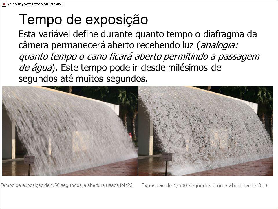 Tempo de exposição Esta variável define durante quanto tempo o diafragma da câmera permanecerá aberto recebendo luz (analogia: quanto tempo o cano fic