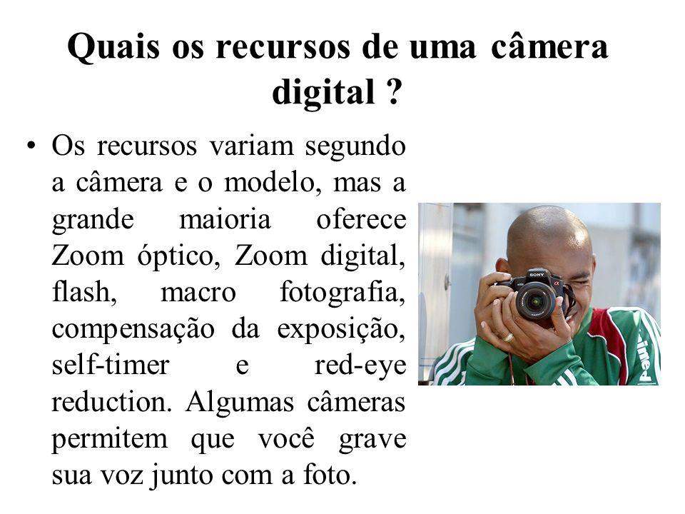 Quais os recursos de uma câmera digital ? Os recursos variam segundo a câmera e o modelo, mas a grande maioria oferece Zoom óptico, Zoom digital, flas