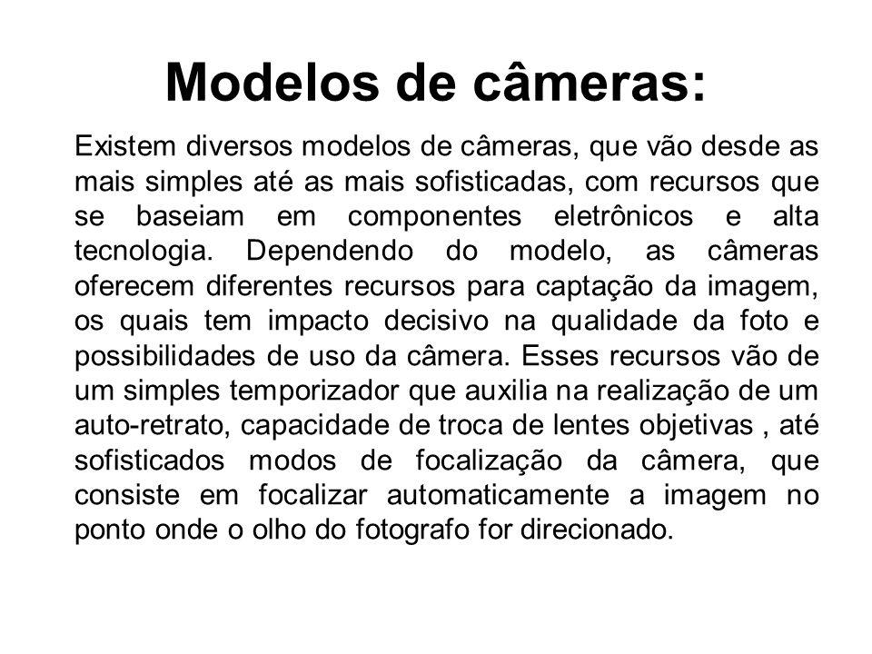 Modelos de câmeras: Existem diversos modelos de câmeras, que vão desde as mais simples até as mais sofisticadas, com recursos que se baseiam em compon