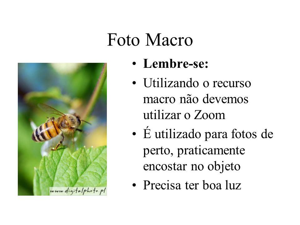 Foto Macro Lembre-se: Utilizando o recurso macro não devemos utilizar o Zoom É utilizado para fotos de perto, praticamente encostar no objeto Precisa