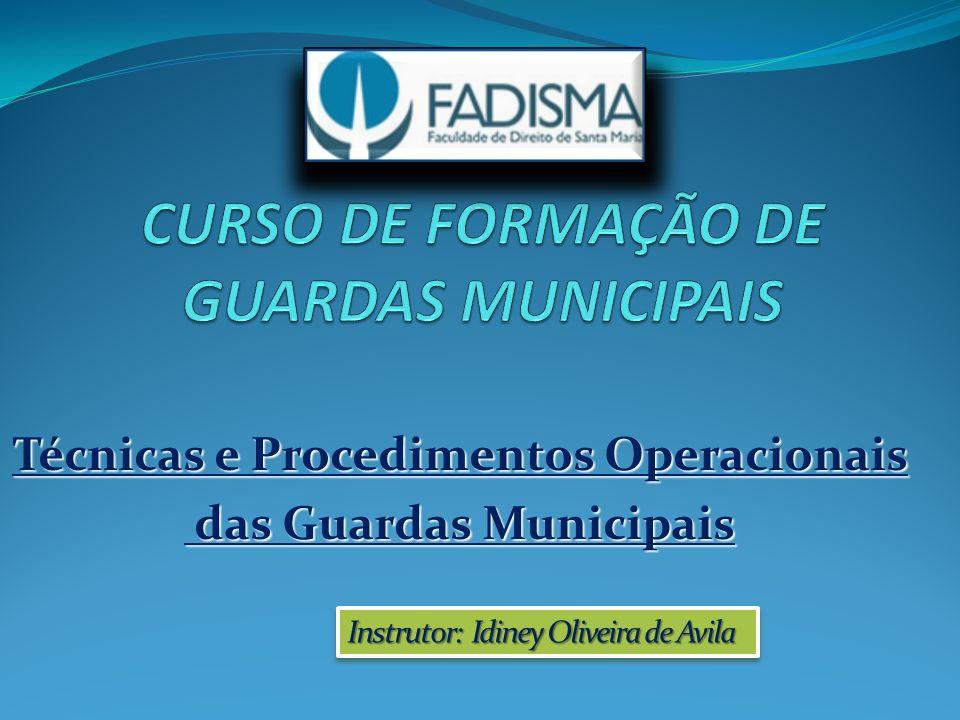 Técnicas e Procedimentos Operacionais das Guardas Municipais das Guardas Municipais Instrutor: Idiney Oliveira de Avila