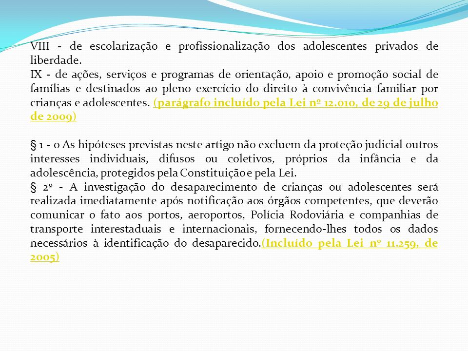VIII - de escolarização e profissionalização dos adolescentes privados de liberdade.