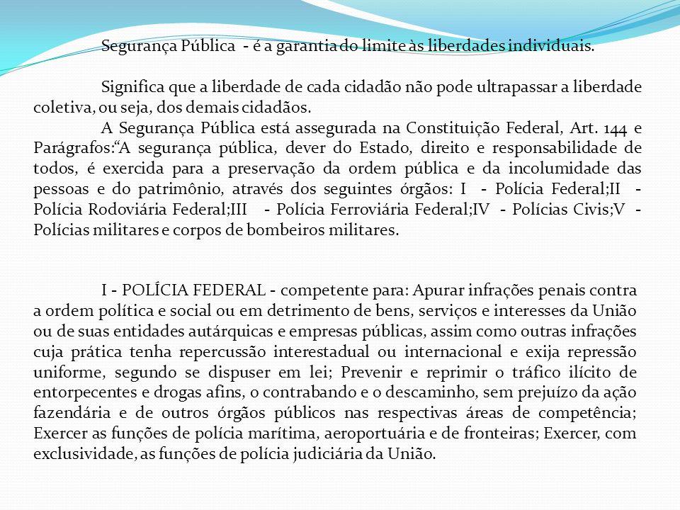 Segurança Pública - é a garantia do limite às liberdades individuais.