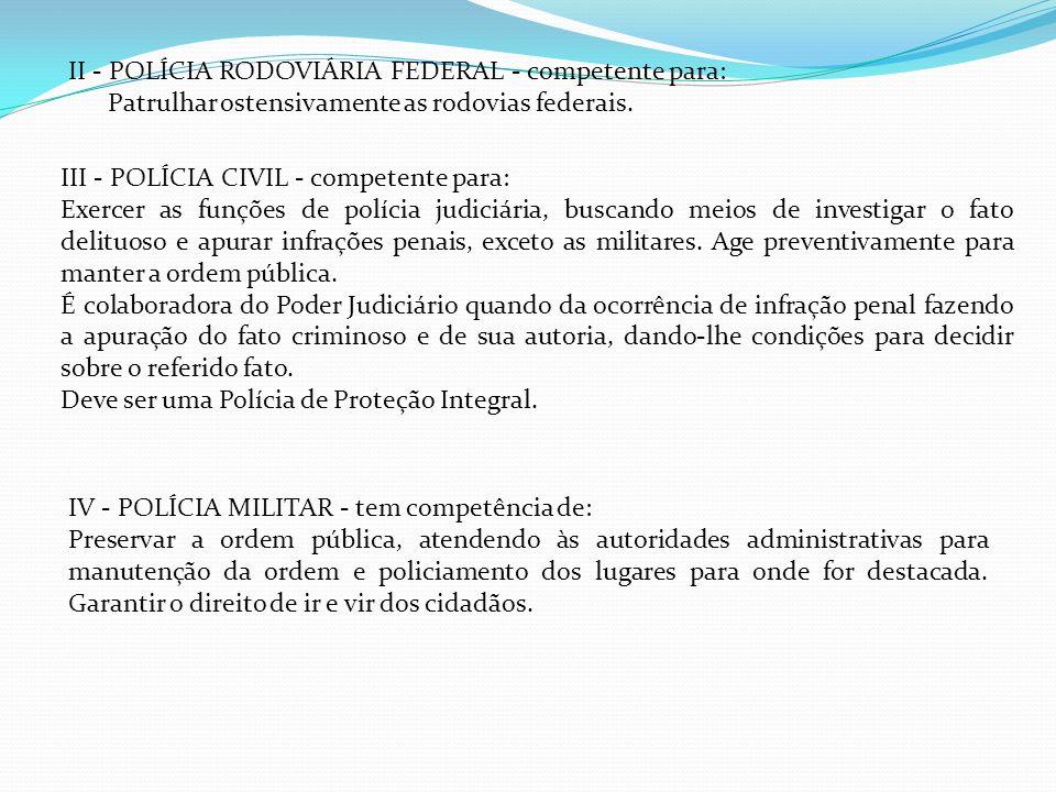 II - POLÍCIA RODOVIÁRIA FEDERAL - competente para: Patrulhar ostensivamente as rodovias federais.