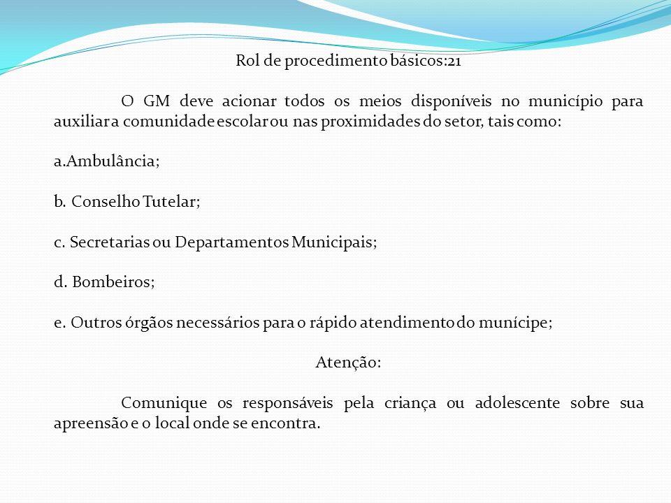 Rol de procedimento básicos:21 O GM deve acionar todos os meios disponíveis no município para auxiliar a comunidade escolar ou nas proximidades do setor, tais como: a.Ambulância; b.