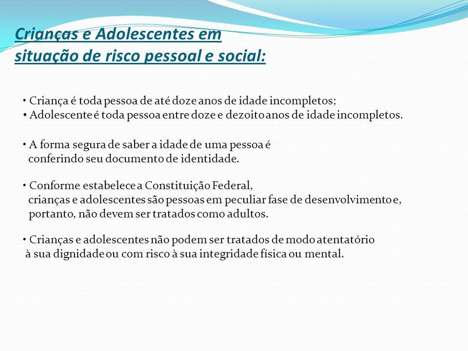 Crianças e Adolescentes em situação de risco pessoal e social: Criança é toda pessoa de até doze anos de idade incompletos; Adolescente é toda pessoa entre doze e dezoito anos de idade incompletos.