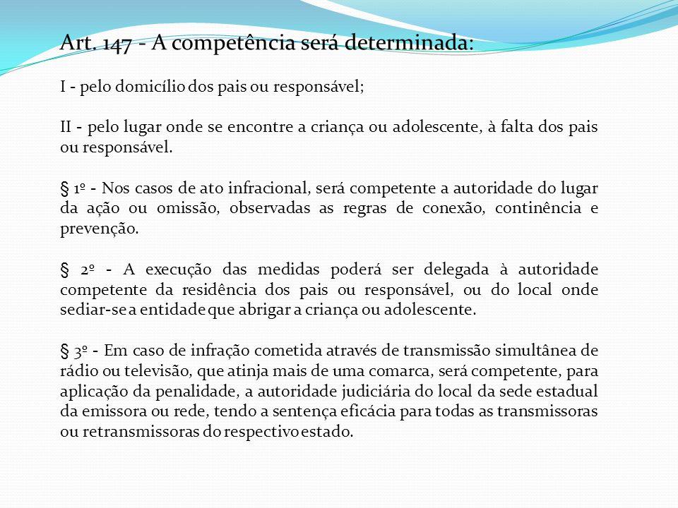 Art. 147 - A competência será determinada: I - pelo domicílio dos pais ou responsável; II - pelo lugar onde se encontre a criança ou adolescente, à fa