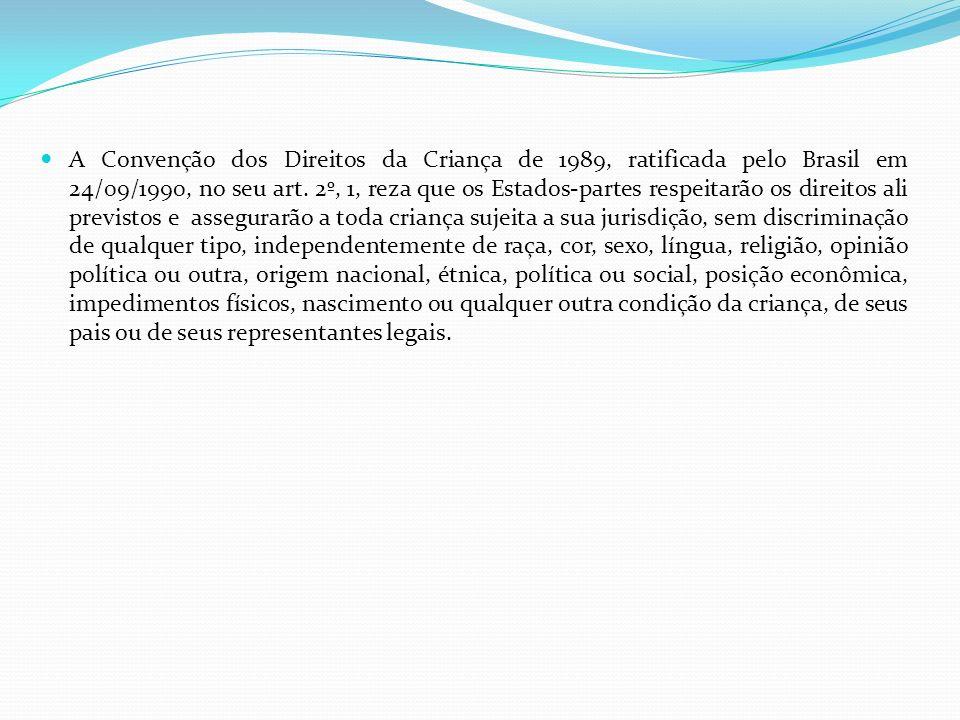 A Convenção dos Direitos da Criança de 1989, ratificada pelo Brasil em 24/09/1990, no seu art.